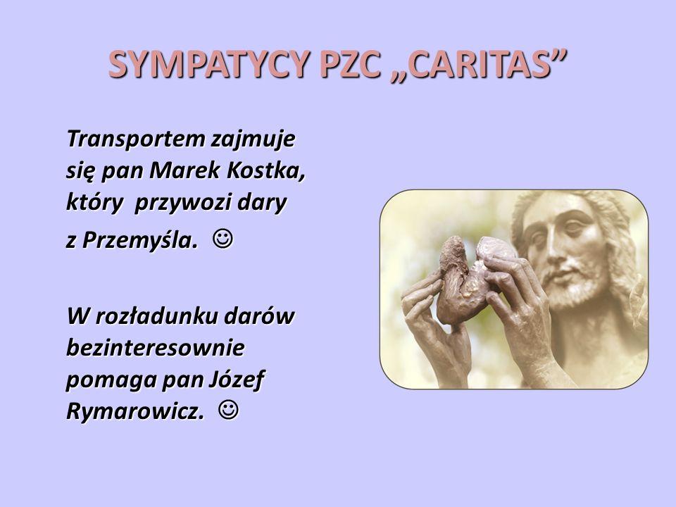 SYMPATYCY PZC CARITAS Transportem zajmuje się pan Marek Kostka, który przywozi dary z Przemyśla.