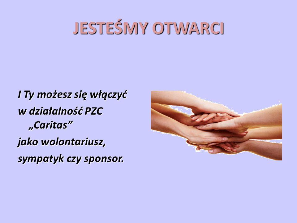 JESTEŚMY OTWARCI I Ty możesz się włączyć w działalność PZC Caritas jako wolontariusz, sympatyk czy sponsor.
