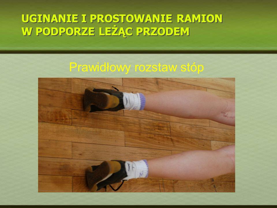 UGINANIE I PROSTOWANIE RAMION W PODPORZE LEŻĄC PRZODEM Prawidłowy rozstaw stóp