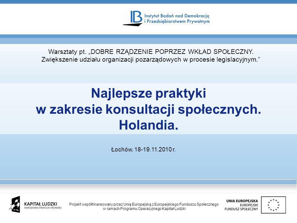 Najlepsze praktyki. w zakresie konsultacji społecznych. Holandia. Łochów, 18-19.11.2010 r. Warsztaty pt. DOBRE RZĄDZENIE POPRZEZ WKŁAD SPOŁECZNY. Zwię