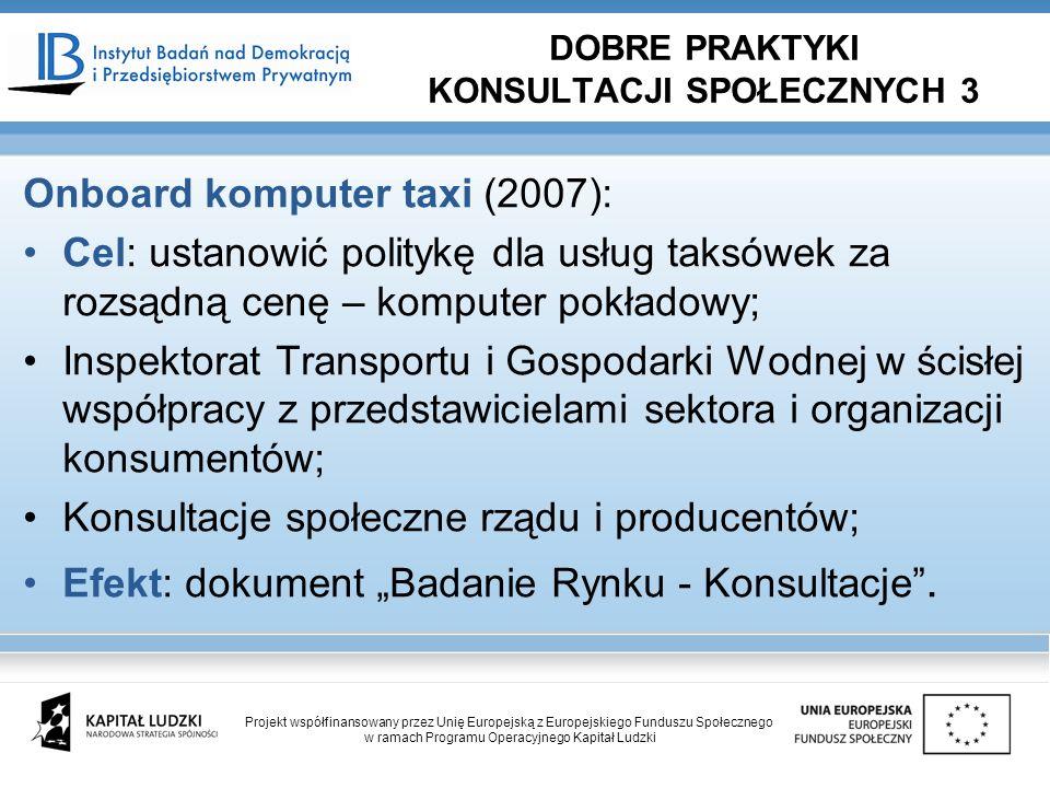Onboard komputer taxi (2007): Cel: ustanowić politykę dla usług taksówek za rozsądną cenę – komputer pokładowy; Inspektorat Transportu i Gospodarki Wodnej w ścisłej współpracy z przedstawicielami sektora i organizacji konsumentów; Konsultacje społeczne rządu i producentów; Efekt: dokument Badanie Rynku - Konsultacje.