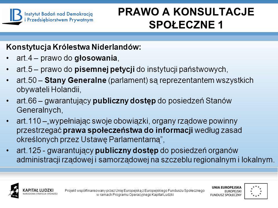 Konstytucja Królestwa Niderlandów: art.4 – prawo do głosowania, art.5 – prawo do pisemnej petycji do instytucji państwowych, art.50 – Stany Generalne (parlament) są reprezentantem wszystkich obywateli Holandii, art.66 – gwarantujący publiczny dostęp do posiedzeń Stanów Generalnych, art.110 –wypełniając swoje obowiązki, organy rządowe powinny przestrzegać prawa społeczeństwa do informacji według zasad określonych przez Ustawę Parlamentarną, art.125 - gwarantujący publiczny dostęp do posiedzeń organów administracji rządowej i samorządowej na szczeblu regionalnym i lokalnym.
