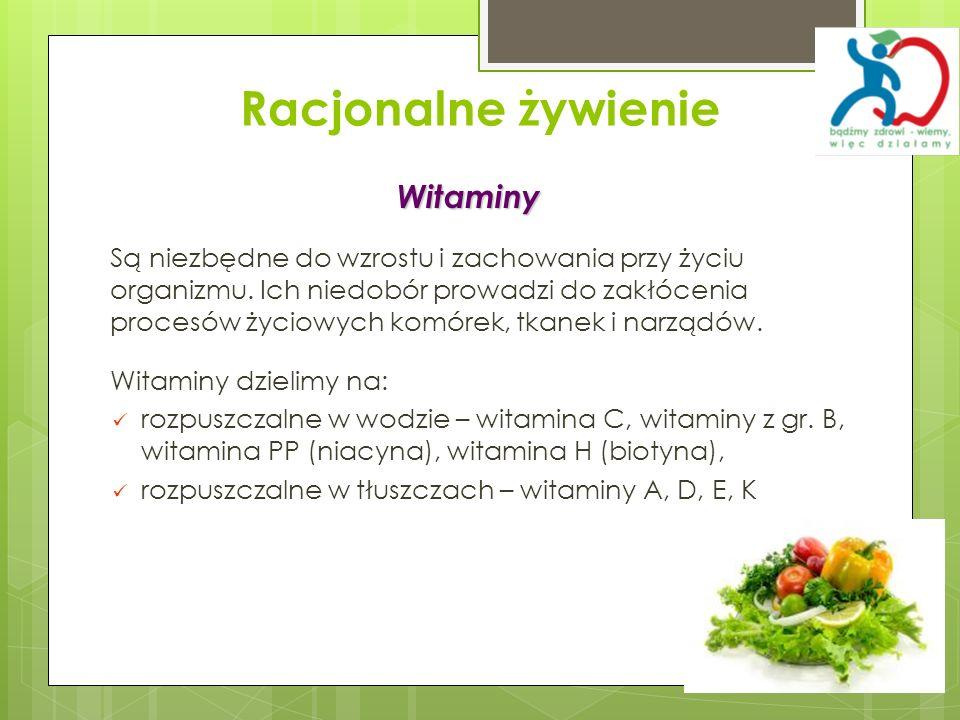 Racjonalne żywienie Witaminy Są niezbędne do wzrostu i zachowania przy życiu organizmu. Ich niedobór prowadzi do zakłócenia procesów życiowych komórek