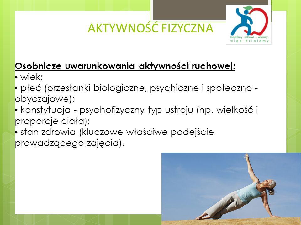 AKTYWNOŚĆ FIZYCZNA Osobnicze uwarunkowania aktywności ruchowej: wiek; płeć (przesłanki biologiczne, psychiczne i społeczno - obyczajowe); konstytucja