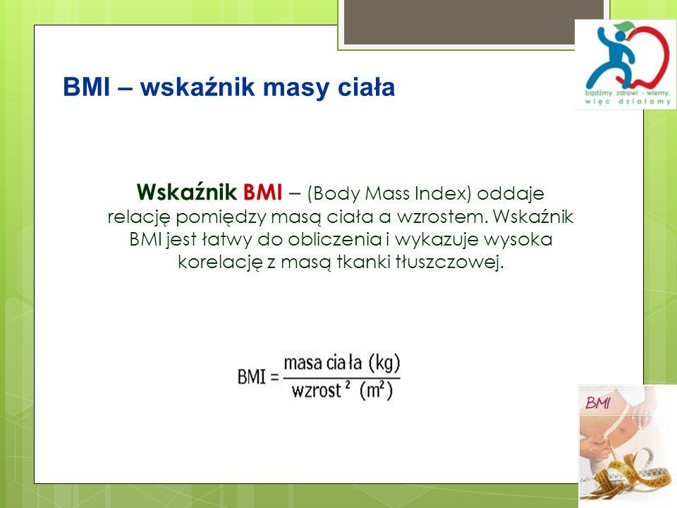 Wskaźnik BMI – (Body Mass Index) oddaje relację pomiędzy masą ciała a wzrostem. Wskaźnik BMI jest łatwy do obliczenia i wykazuje wysoka korelację z ma