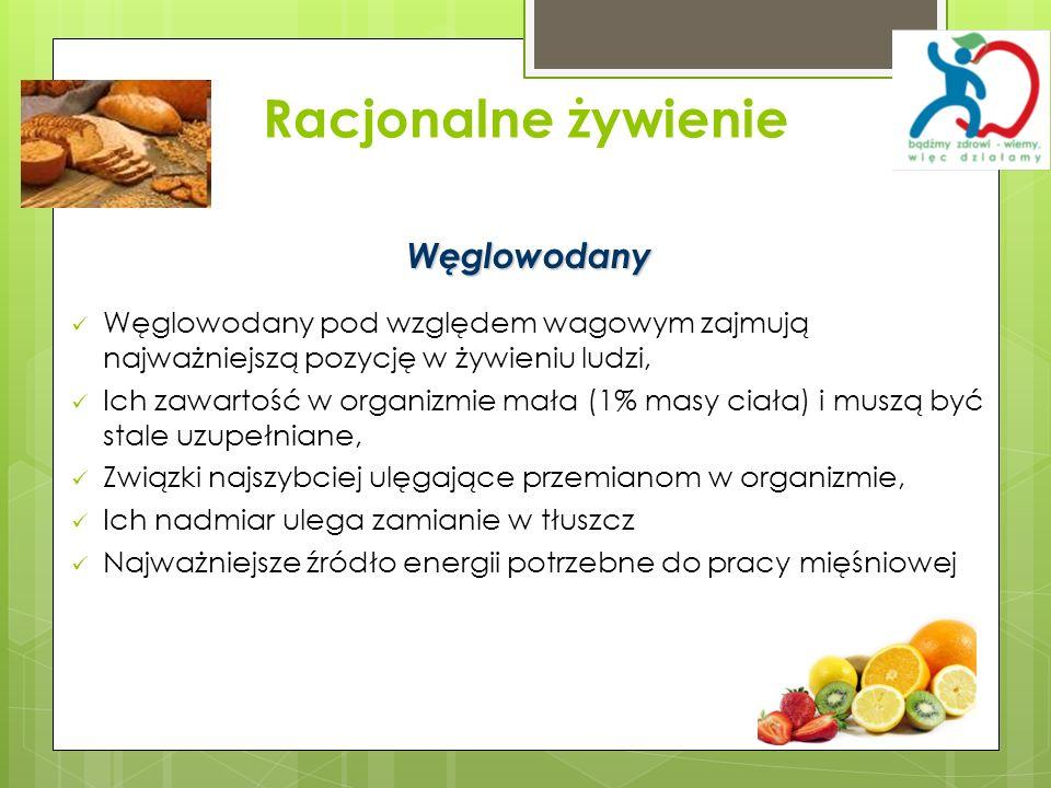 Racjonalne żywienie Węglowodany Węglowodany pod względem wagowym zajmują najważniejszą pozycję w żywieniu ludzi, Ich zawartość w organizmie mała (1% m