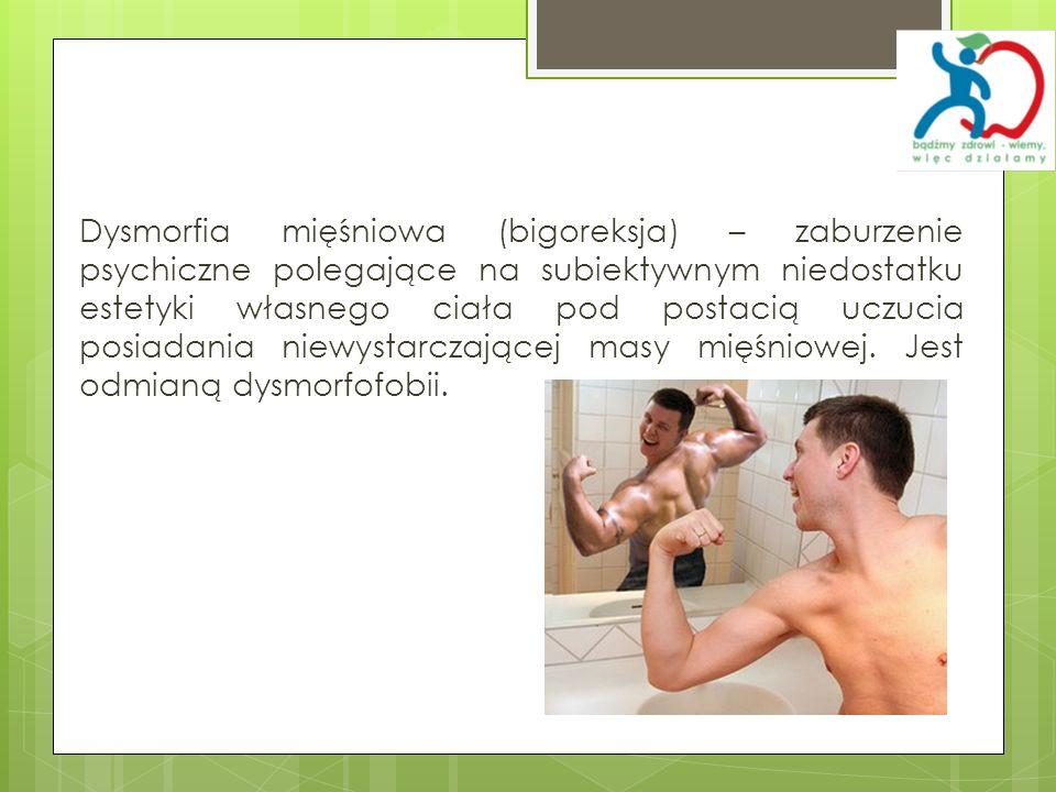 Dysmorfia mięśniowa (bigoreksja) – zaburzenie psychiczne polegające na subiektywnym niedostatku estetyki własnego ciała pod postacią uczucia posiadani