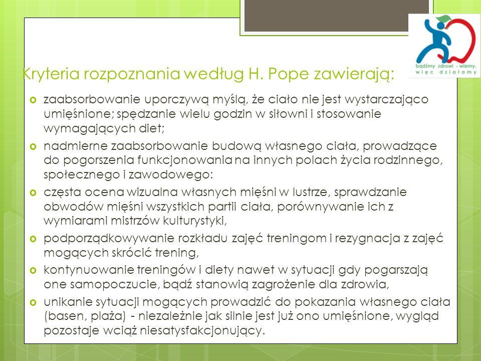 Kryteria rozpoznania według H. Pope zawierają: zaabsorbowanie uporczywą myślą, że ciało nie jest wystarczająco umięśnione; spędzanie wielu godzin w si