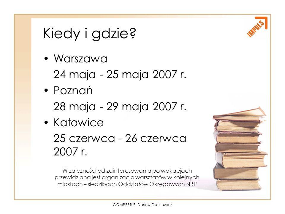 COMPERTUS Dariusz Danilewicz Kiedy i gdzie? Warszawa 24 maja - 25 maja 2007 r. Poznań 28 maja - 29 maja 2007 r. Katowice 25 czerwca - 26 czerwca 2007