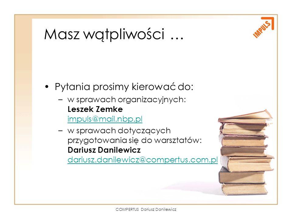COMPERTUS Dariusz Danilewicz Masz wątpliwości … Pytania prosimy kierować do: –w sprawach organizacyjnych: Leszek Zemke impuls@mail.nbp.pl impuls@mail.