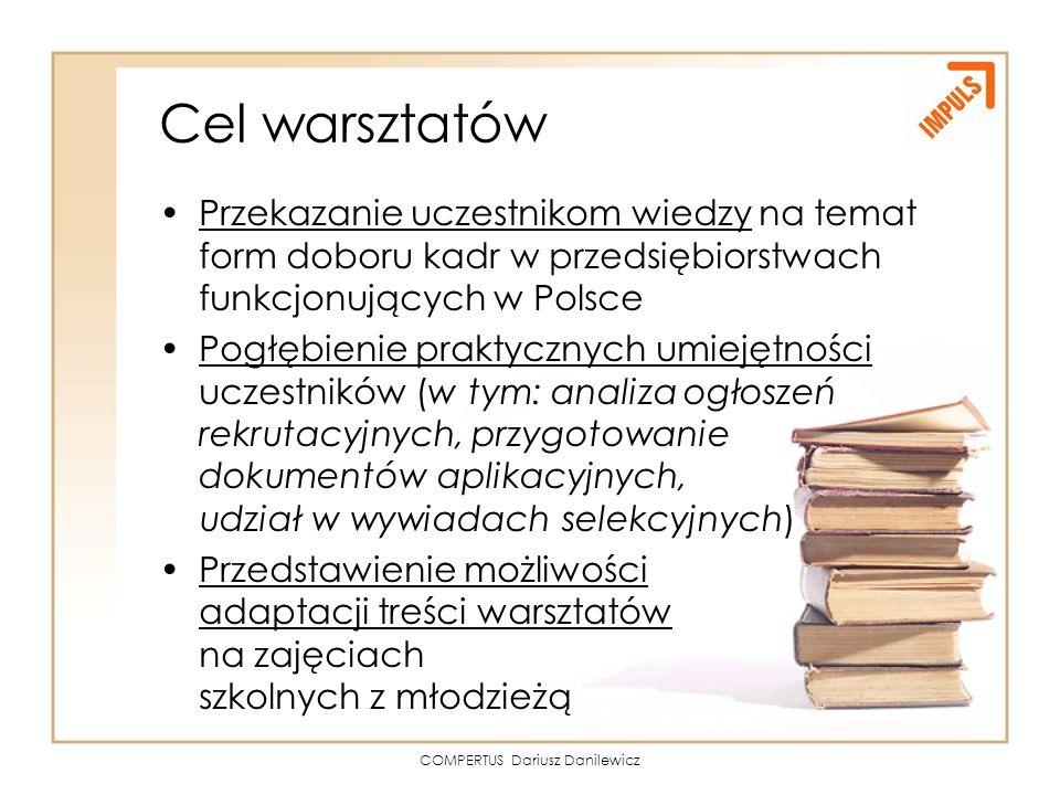 COMPERTUS Dariusz Danilewicz Cel warsztatów Przekazanie uczestnikom wiedzy na temat form doboru kadr w przedsiębiorstwach funkcjonujących w Polsce Pog