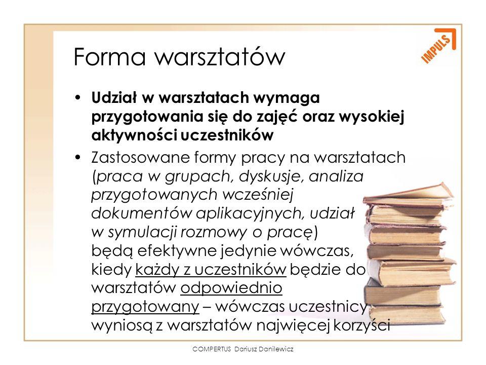 COMPERTUS Dariusz Danilewicz Forma warsztatów Udział w warsztatach wymaga przygotowania się do zajęć oraz wysokiej aktywności uczestników Zastosowane