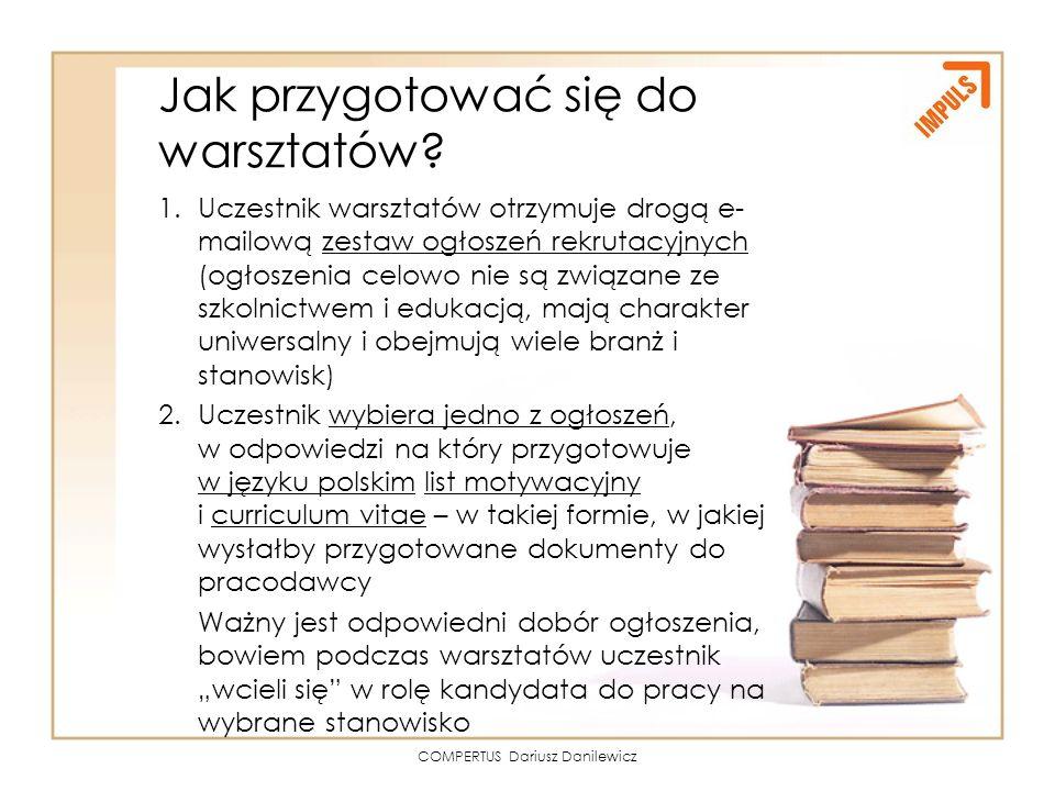 COMPERTUS Dariusz Danilewicz Jak przygotować się do warsztatów? 1.Uczestnik warsztatów otrzymuje drogą e- mailową zestaw ogłoszeń rekrutacyjnych (ogło