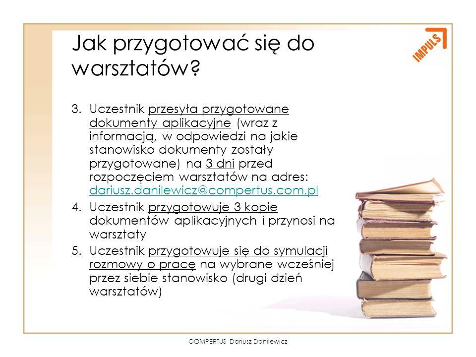 COMPERTUS Dariusz Danilewicz Jak przygotować się do warsztatów? 3.Uczestnik przesyła przygotowane dokumenty aplikacyjne (wraz z informacją, w odpowied