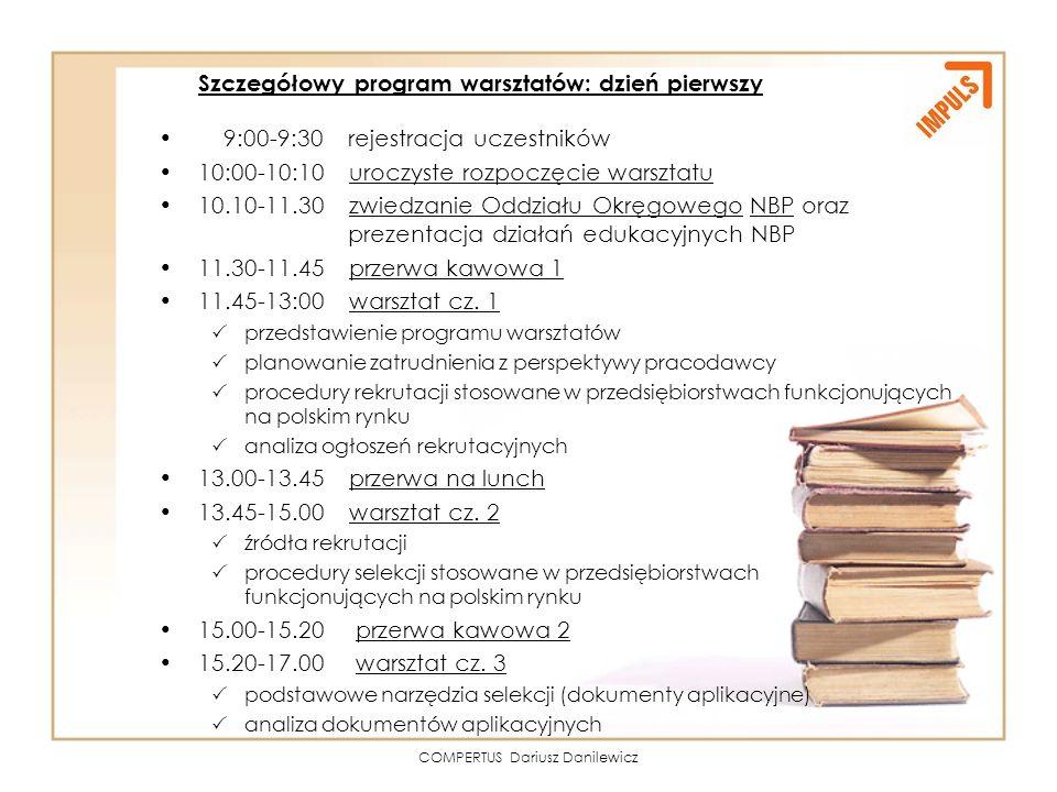 COMPERTUS Dariusz Danilewicz Szczegółowy program warsztatów: dzień pierwszy 9:00-9:30 rejestracja uczestników 10:00-10:10 uroczyste rozpoczęcie warszt