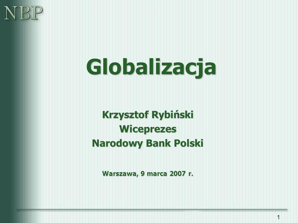 1 Globalizacja Krzysztof Rybiński Wiceprezes Narodowy Bank Polski Warszawa, 9 marca 2007 r.