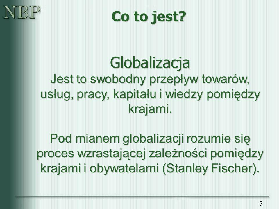 5 Globalizacja Jest to swobodny przepływ towarów, usług, pracy, kapitału i wiedzy pomiędzy krajami. Pod mianem globalizacji rozumie się proces wzrasta