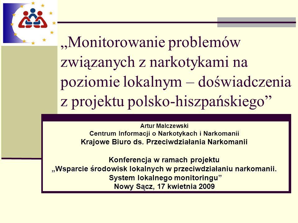Monitorowanie problemów związanych z narkotykami na poziomie lokalnym – doświadczenia z projektu polsko-hiszpańskiego Artur Malczewski Centrum Informa