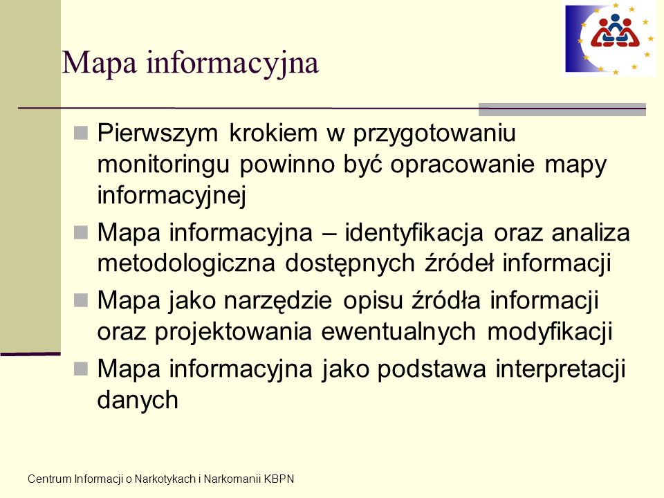 Centrum Informacji o Narkotykach i Narkomanii KBPN Mapa informacyjna Pierwszym krokiem w przygotowaniu monitoringu powinno być opracowanie mapy inform