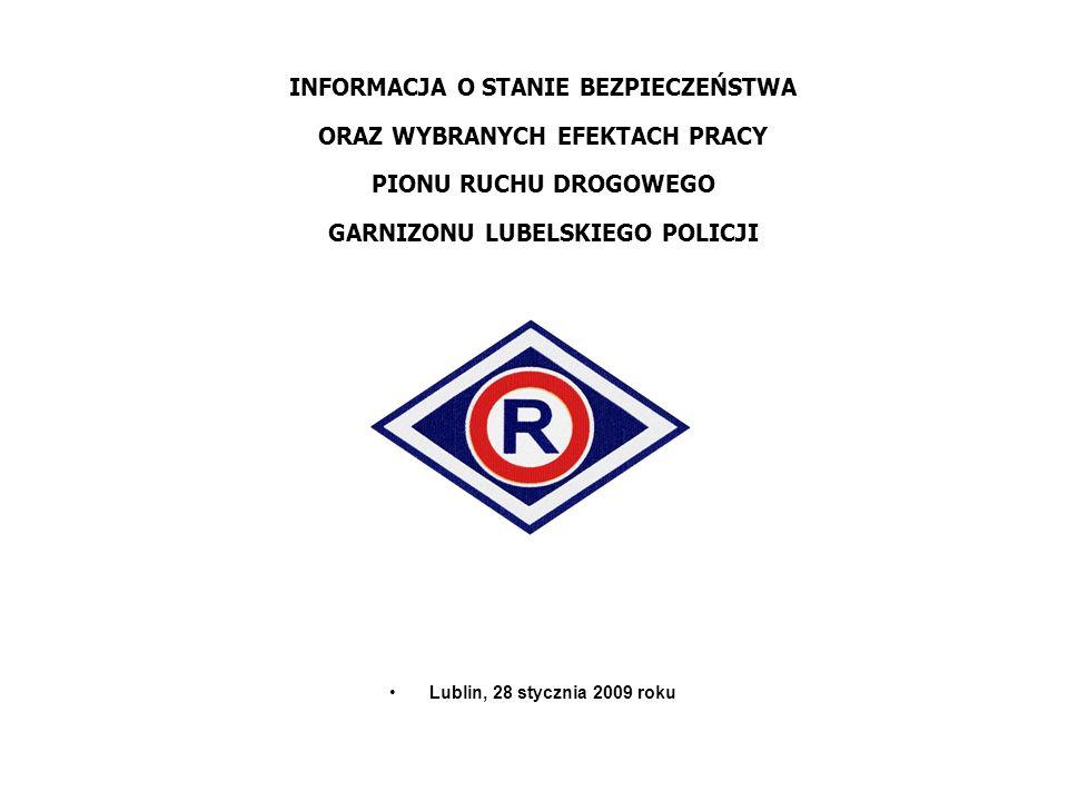 INFORMACJA O STANIE BEZPIECZEŃSTWA ORAZ WYBRANYCH EFEKTACH PRACY PIONU RUCHU DROGOWEGO GARNIZONU LUBELSKIEGO POLICJI Lublin, 28 stycznia 2009 roku
