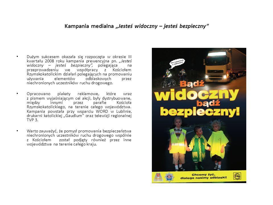 Kampania medialna Jesteś widoczny – jesteś bezpieczny Dużym sukcesem okazała się rozpoczęta w okresie III kwartału 2008 roku kampania prewencyjna pn.