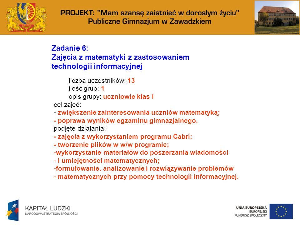 Zadanie 6: Zajęcia z matematyki z zastosowaniem technologii informacyjnej liczba uczestników: 13 ilość grup: 1 opis grupy: uczniowie klas I cel zajęć: