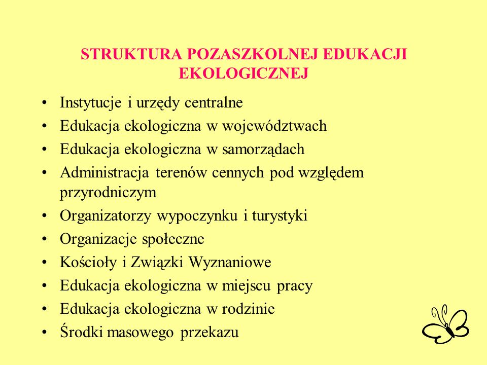 STRUKTURA POZASZKOLNEJ EDUKACJI EKOLOGICZNEJ Instytucje i urzędy centralne Edukacja ekologiczna w województwach Edukacja ekologiczna w samorządach Adm
