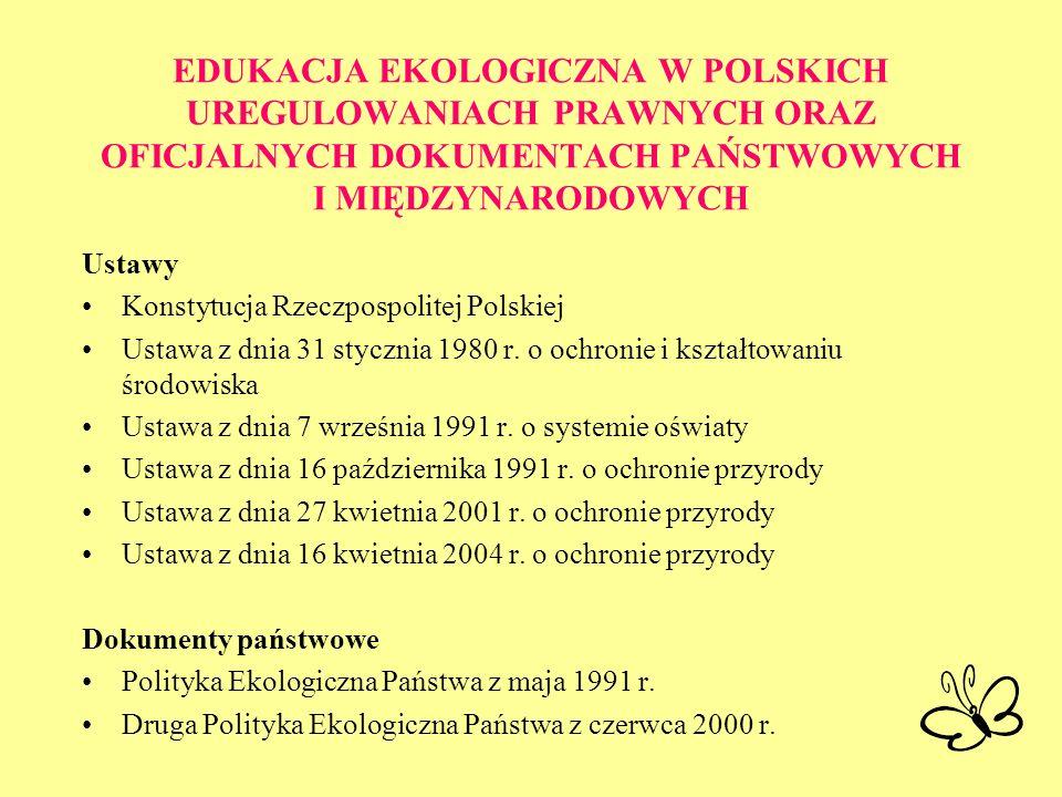 EDUKACJA EKOLOGICZNA W POLSKICH UREGULOWANIACH PRAWNYCH ORAZ OFICJALNYCH DOKUMENTACH PAŃSTWOWYCH I MIĘDZYNARODOWYCH Ustawy Konstytucja Rzeczpospolitej
