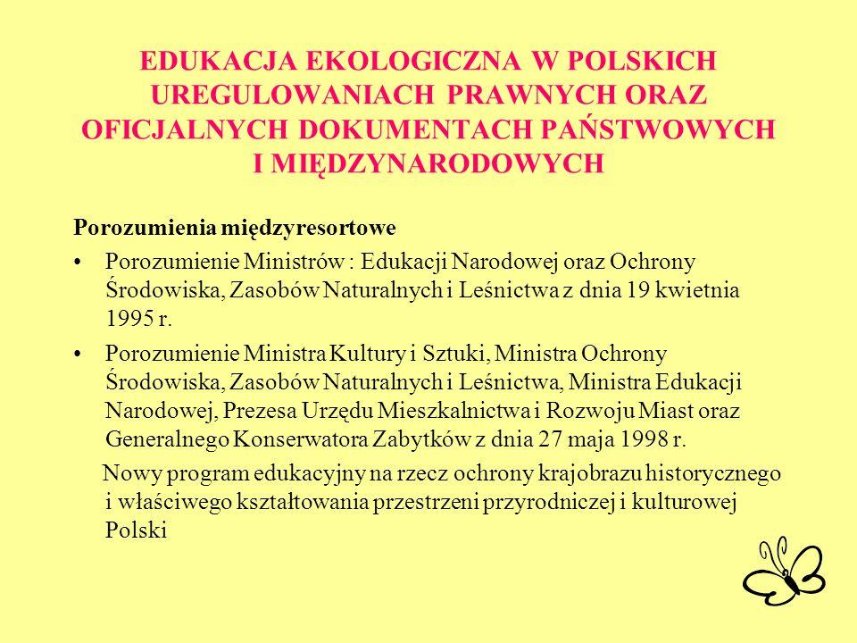 EDUKACJA EKOLOGICZNA W POLSKICH UREGULOWANIACH PRAWNYCH ORAZ OFICJALNYCH DOKUMENTACH PAŃSTWOWYCH I MIĘDZYNARODOWYCH Porozumienia międzyresortowe Poroz