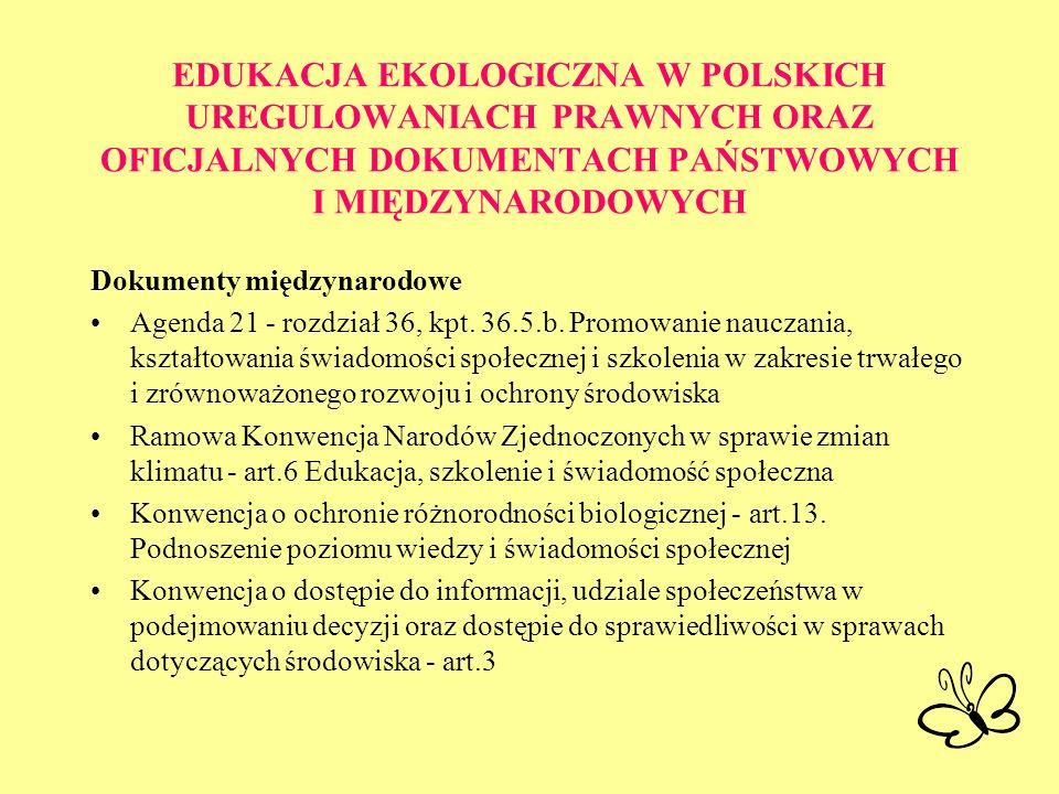 EDUKACJA EKOLOGICZNA W POLSKICH UREGULOWANIACH PRAWNYCH ORAZ OFICJALNYCH DOKUMENTACH PAŃSTWOWYCH I MIĘDZYNARODOWYCH Dokumenty międzynarodowe Agenda 21