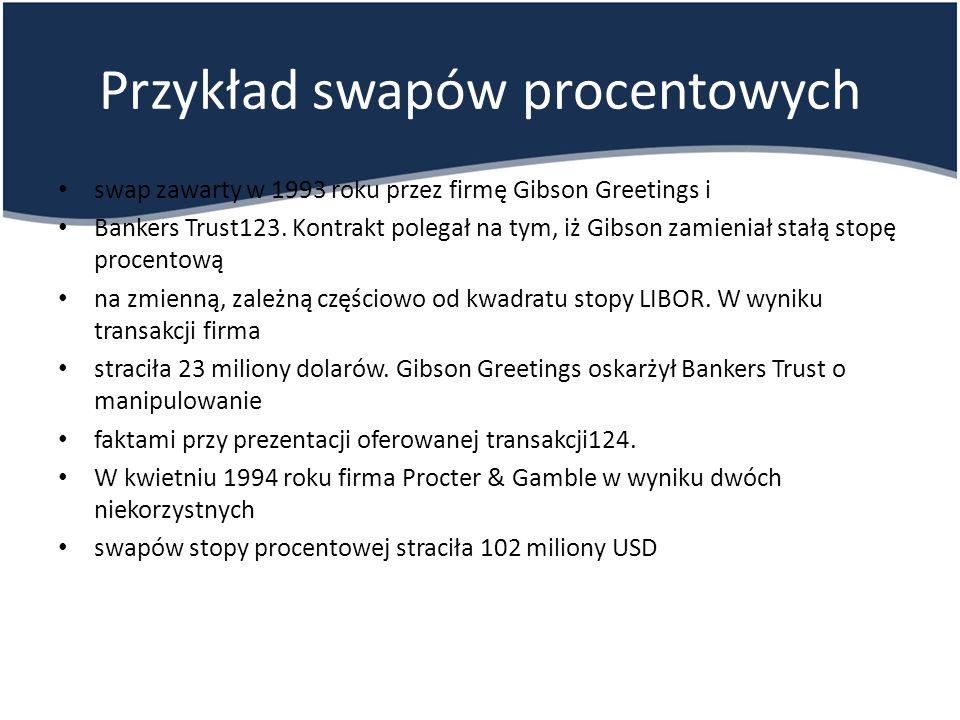 Przykład swapów procentowych swap zawarty w 1993 roku przez firmę Gibson Greetings i Bankers Trust123.