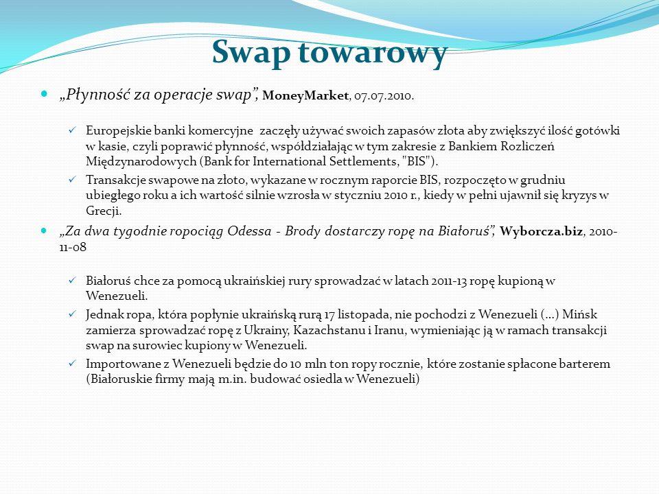 Swap towarowy Płynność za operacje swap, MoneyMarket, 07.07.2010. Europejskie banki komercyjne zaczęły używać swoich zapasów złota aby zwiększyć ilość
