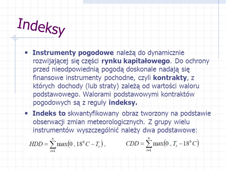 Indeksy Instrumenty pogodowe należą do dynamicznie rozwijającej się części rynku kapitałowego. Do ochrony przed nieodpowiednią pogodą doskonale nadają
