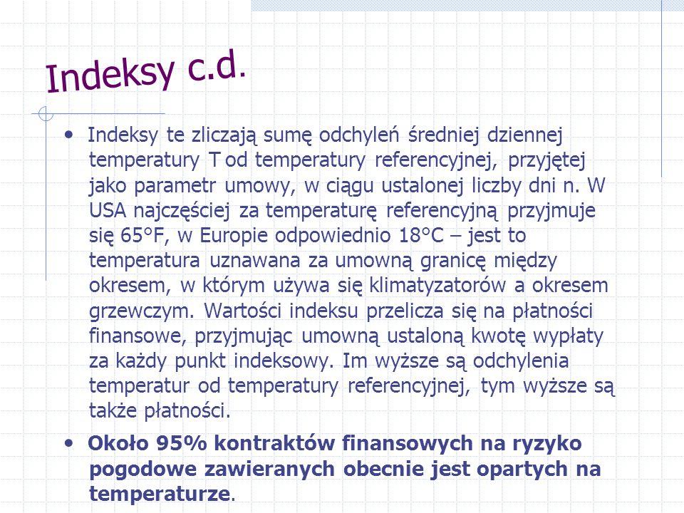 Indeksy c.d. Indeksy te zliczają sumę odchyleń średniej dziennej temperatury T od temperatury referencyjnej, przyjętej jako parametr umowy, w ciągu us