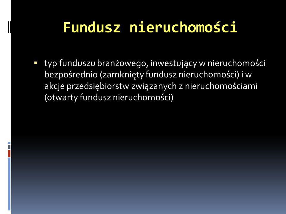Zamknięty fundusz nieruchomości większość funduszy działających na rynku polskim tworzony na kilka lat aktywa inwestuje za pośrednictwem spółek celowych, w budowę nieruchomości, zakup i odsprzedaż lub wynajem obiektów mieszkaniowych lub w nieruchomości komercyjne na wynajem, a także w akcje niepublicznych spółek deweloperskich emituje certyfikaty inwestycyjne, które można kupić tylko w okresie subskrypcji, na rynku wtórnym na Giełdzie Papierów Wartościowych lub poprzez zawarcie odpowiedniej umowy kupna-sprzedaży dobry sposób zróżnicowania portfela inwestycyjnego i zmniejszenia jego ryzyka