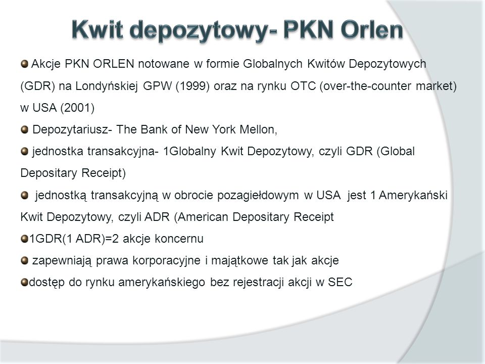 Akcje PKN ORLEN notowane w formie Globalnych Kwitów Depozytowych (GDR) na Londyńskiej GPW (1999) oraz na rynku OTC (over-the-counter market) w USA (20