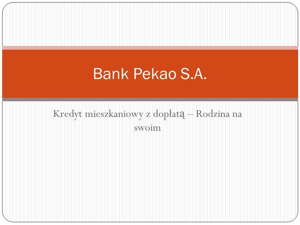Kredyt mieszkaniowy z dopłat ą – Rodzina na swoim Bank Pekao S.A.