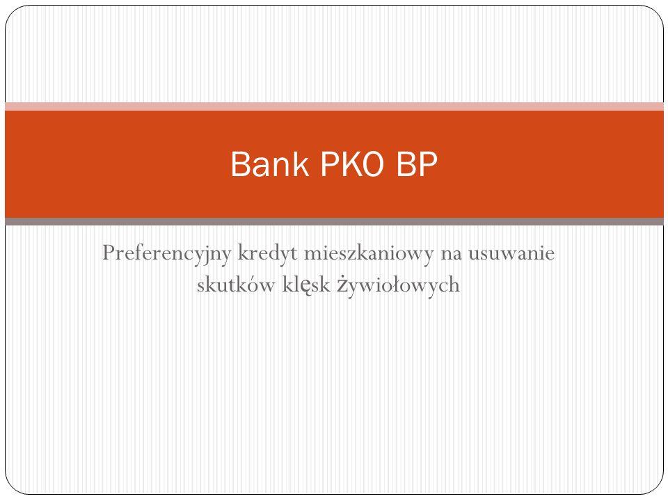 Preferencyjny kredyt mieszkaniowy na usuwanie skutków kl ę sk ż ywiołowych Bank PKO BP