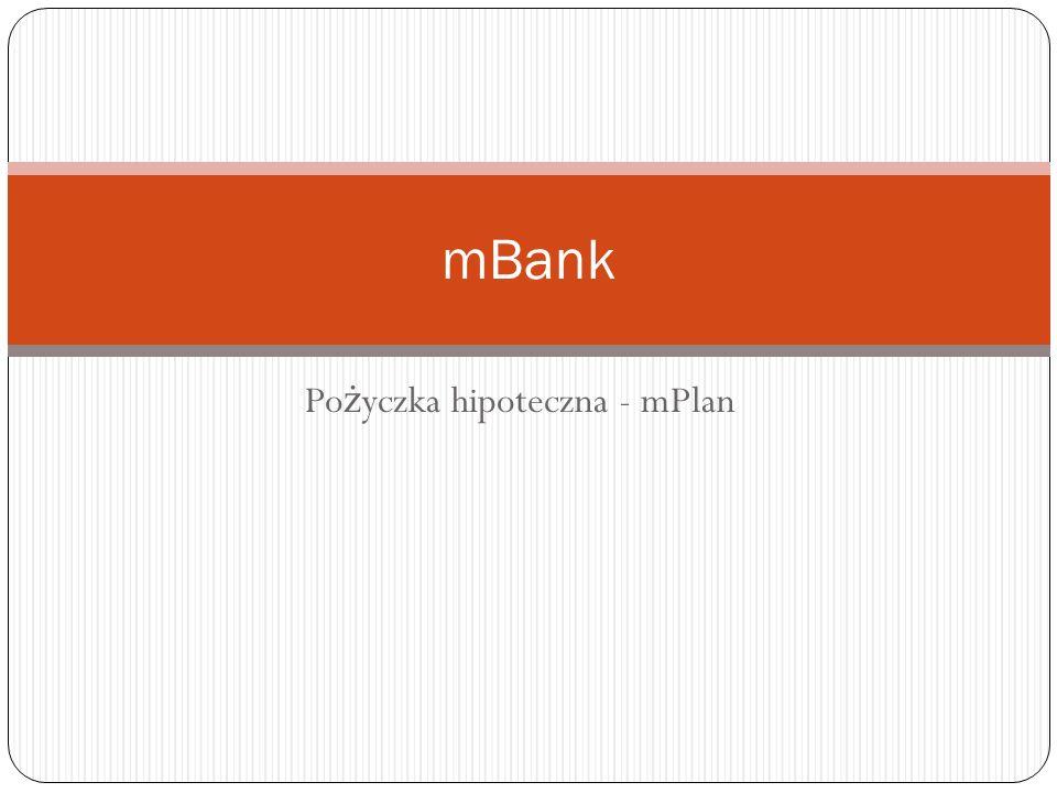 Po ż yczka hipoteczna - mPlan mBank