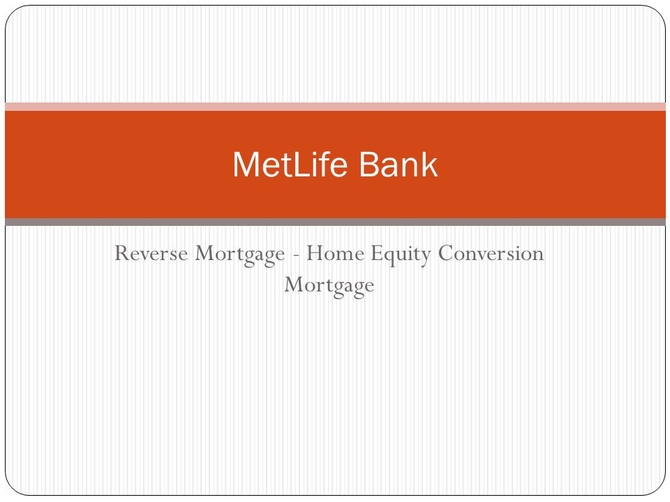 Reverse Mortgage - Home Equity Conversion Mortgage MetLife Bank