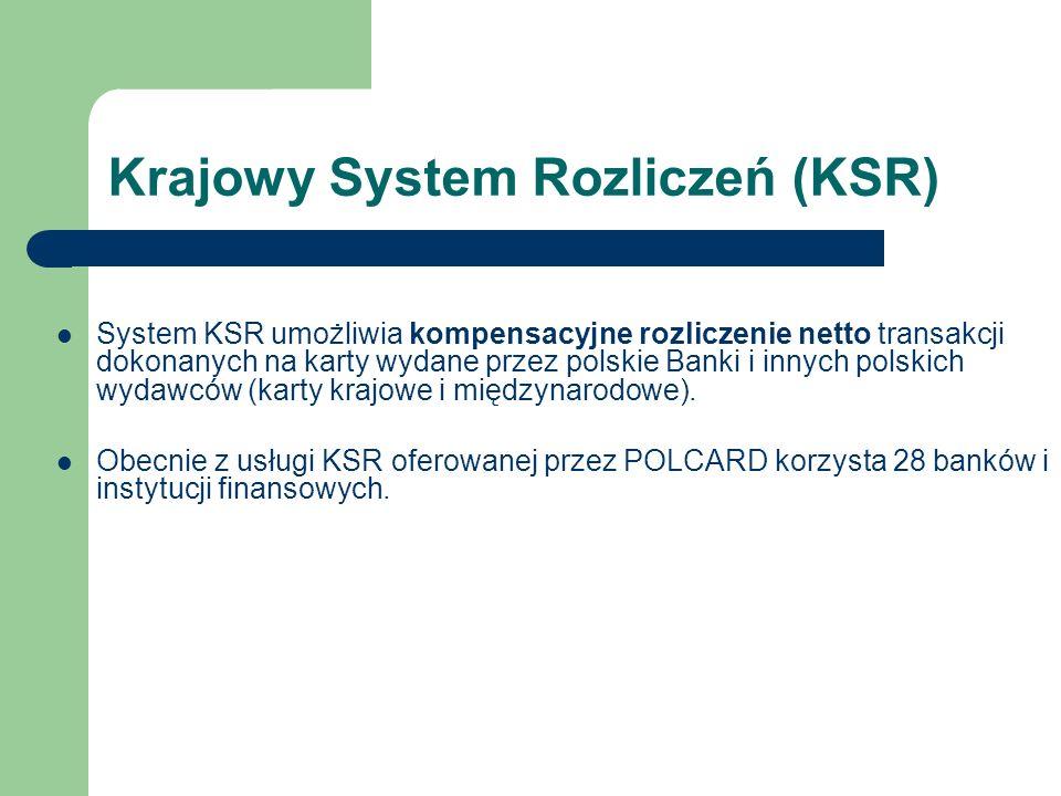 Krajowy System Rozliczeń (KSR) System KSR umożliwia kompensacyjne rozliczenie netto transakcji dokonanych na karty wydane przez polskie Banki i innych