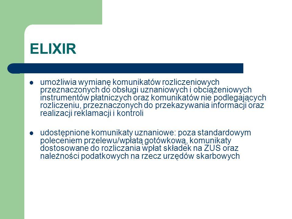ELIXIR umożliwia wymianę komunikatów rozliczeniowych przeznaczonych do obsługi uznaniowych i obciążeniowych instrumentów płatniczych oraz komunikatów