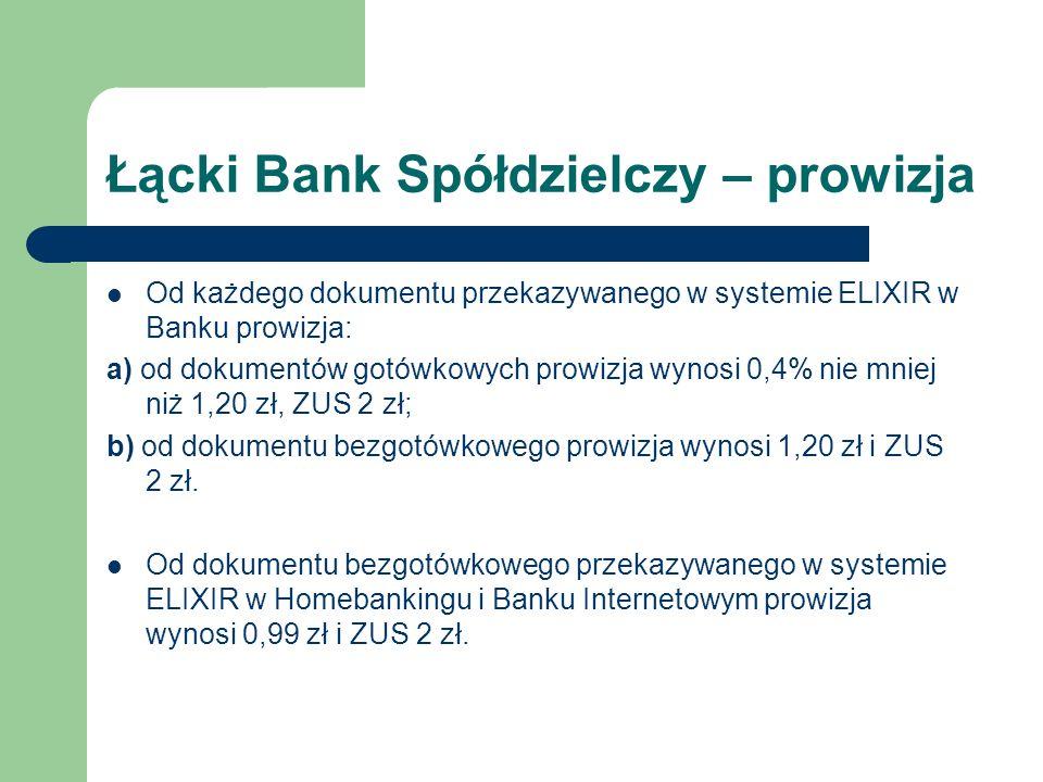 Łącki Bank Spółdzielczy – prowizja Od każdego dokumentu przekazywanego w systemie ELIXIR w Banku prowizja: a) od dokumentów gotówkowych prowizja wynos