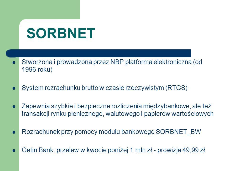 SORBNET Stworzona i prowadzona przez NBP platforma elektroniczna (od 1996 roku) System rozrachunku brutto w czasie rzeczywistym (RTGS) Zapewnia szybki