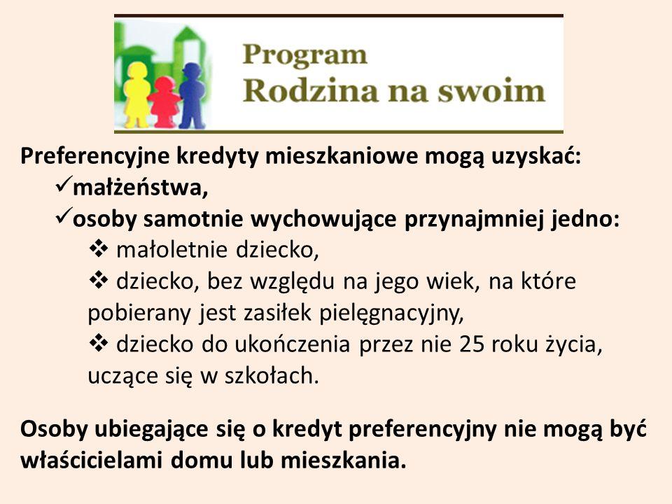 Preferencyjne kredyty mieszkaniowe mogą uzyskać: małżeństwa, osoby samotnie wychowujące przynajmniej jedno: małoletnie dziecko, dziecko, bez względu n