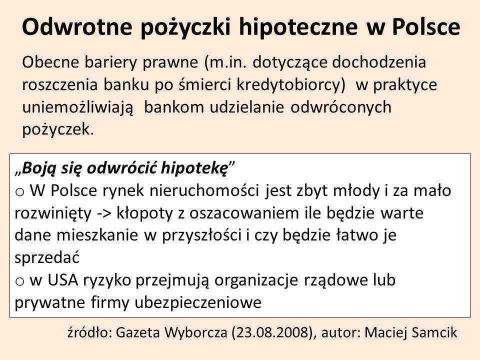 Odwrotne pożyczki hipoteczne w Polsce Obecne bariery prawne (m.in. dotyczące dochodzenia roszczenia banku po śmierci kredytobiorcy) w praktyce uniemoż
