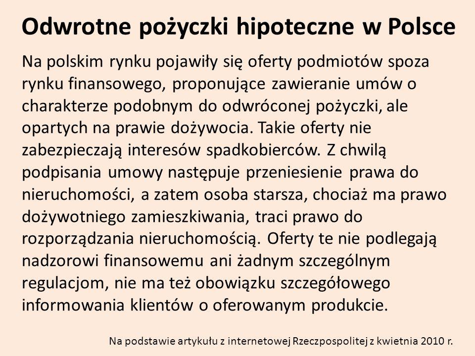 Odwrotne pożyczki hipoteczne w Polsce Na polskim rynku pojawiły się oferty podmiotów spoza rynku finansowego, proponujące zawieranie umów o charakterz