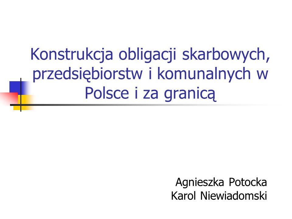 Konstrukcja obligacji skarbowych, przedsiębiorstw i komunalnych w Polsce i za granicą Agnieszka Potocka Karol Niewiadomski