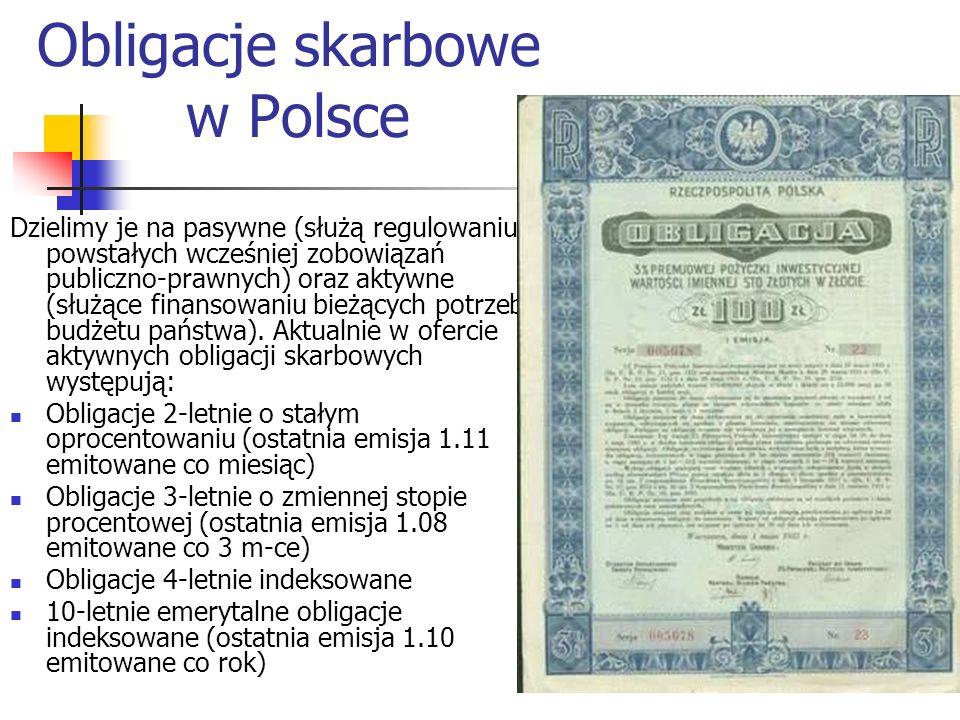 Obligacje skarbowe w Polsce Dzielimy je na pasywne (służą regulowaniu powstałych wcześniej zobowiązań publiczno-prawnych) oraz aktywne (służące finans