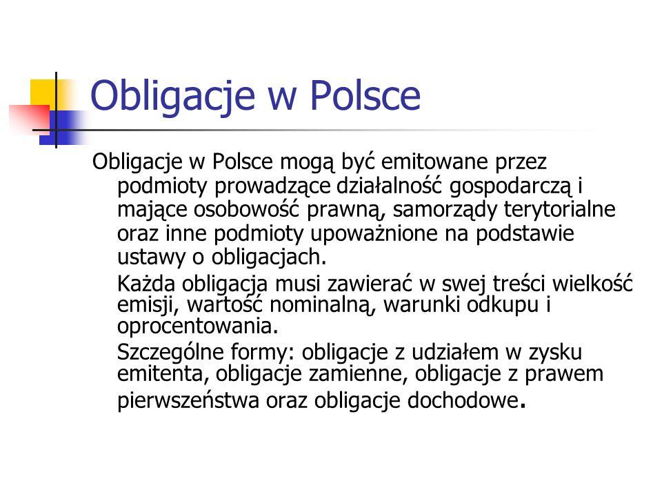 Obligacje w Polsce Obligacje w Polsce mogą być emitowane przez podmioty prowadzące działalność gospodarczą i mające osobowość prawną, samorządy teryto